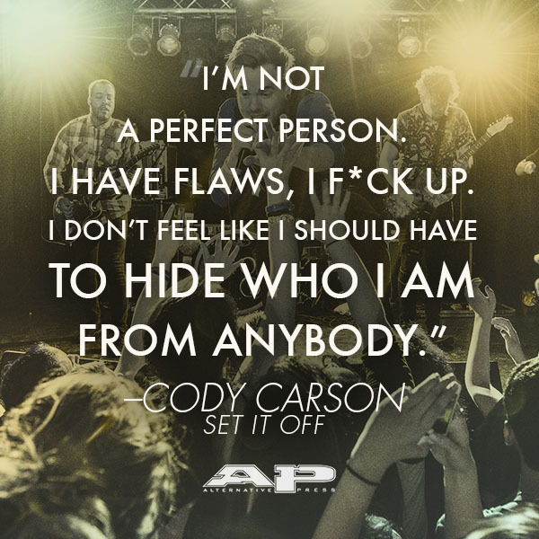 Cody Carson of Set It Off quote - I'm not a perfect person. I have flaws, I fuck up, I don't feel like I should have to hide who I am from anybody.