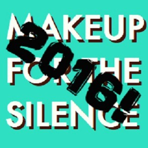 Makeup For the Silence - Best of 2016!